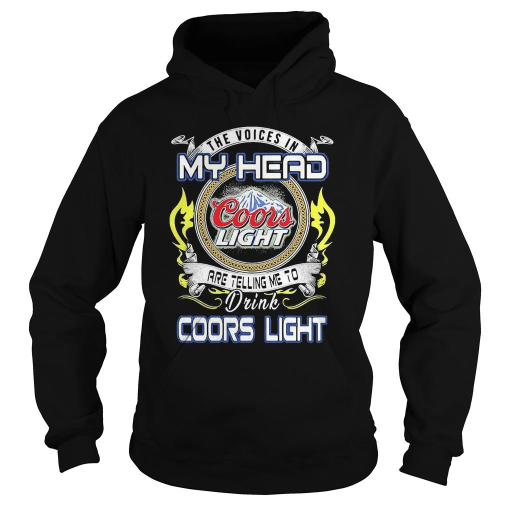 The Voices In My Head Are Telling Me To Drink Coors Light Hoodie