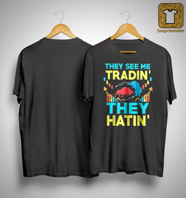 They See Me Tradin' They Hatin' Shirt