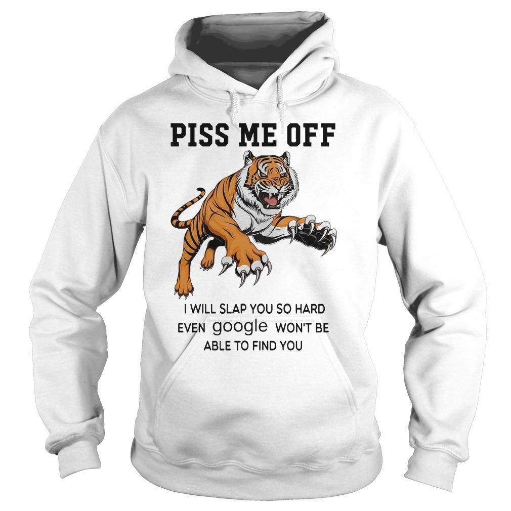 Tiger Piss Me Off I Will Slap You So Hard Even Google Won't Be Able Hoodie
