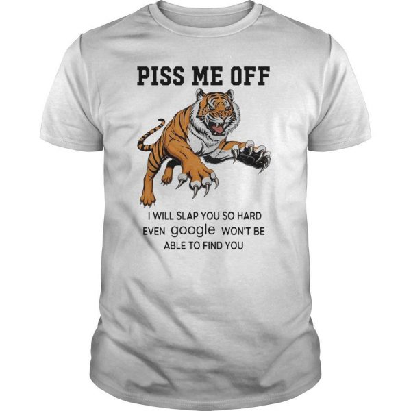 Tiger Piss Me Off I Will Slap You So Hard Even Google Won't Be Able Shirt