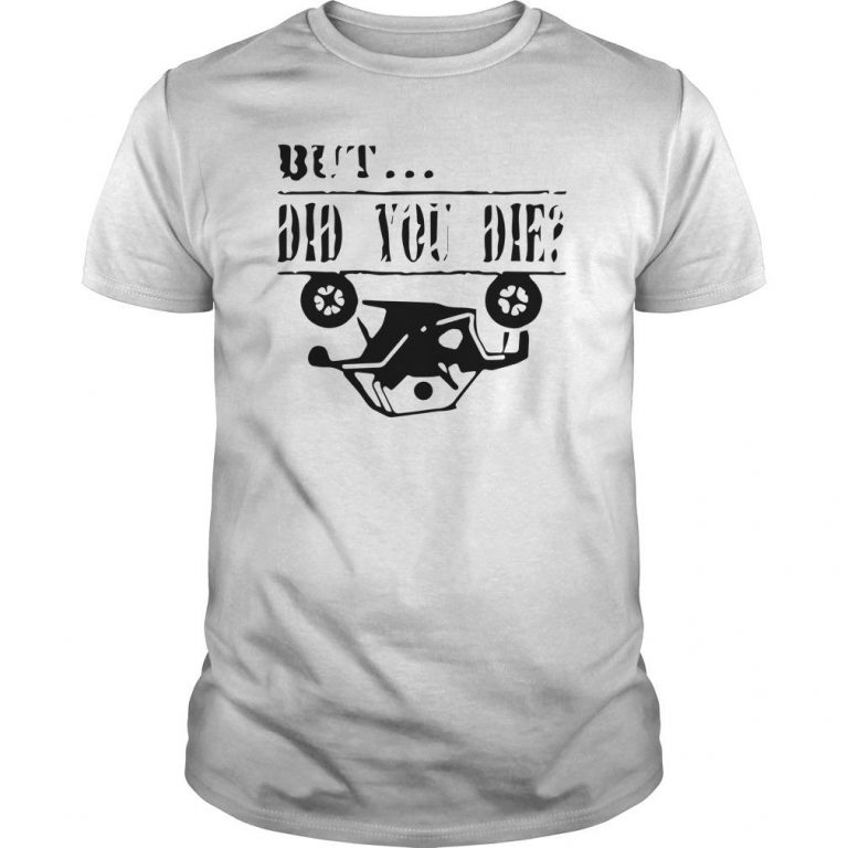 Traffic Accidents But Did You Die Shirt