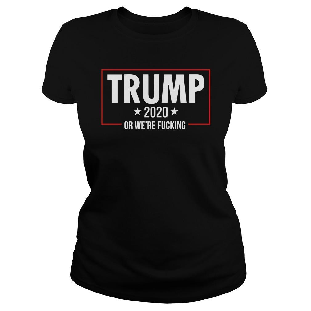 Trump 2020 Or We're Fucking Hoodie