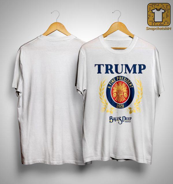 Trump A Fine President 2020 Balls Deep Tackle Shirt