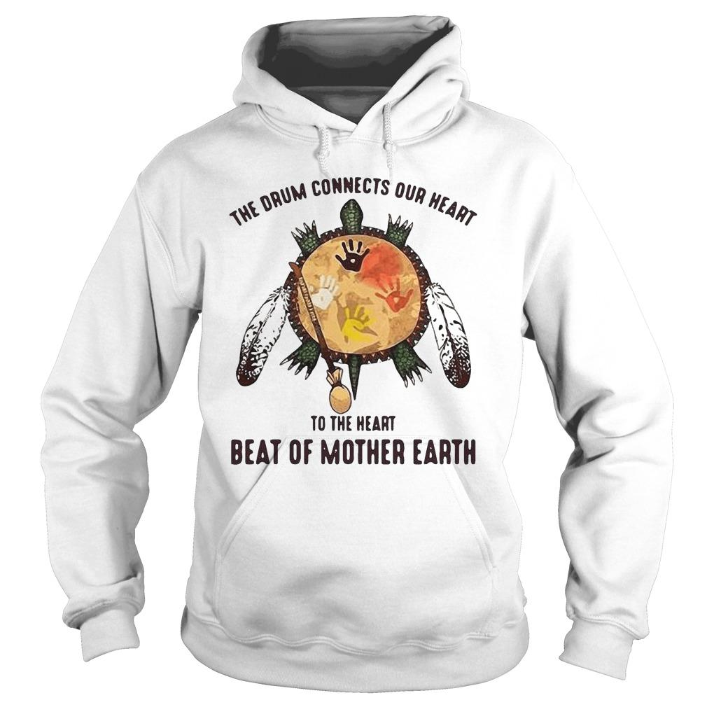 Turtle Native The Drum Connects Our Heart Mother Earth Hoodie