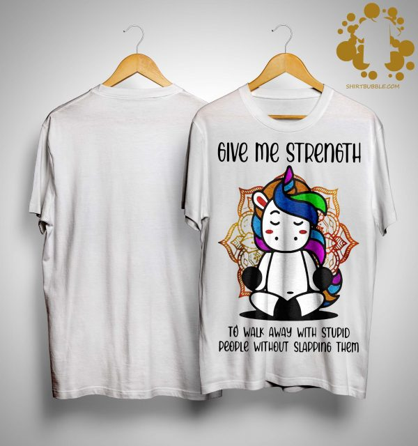 Unicorn Give Me Strength To Walk Away With Stupid People Shirt