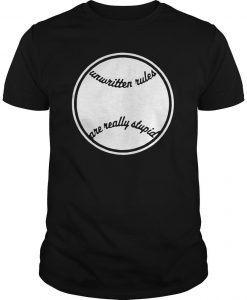 Unwritten Rules Are Really Stupid Shirt