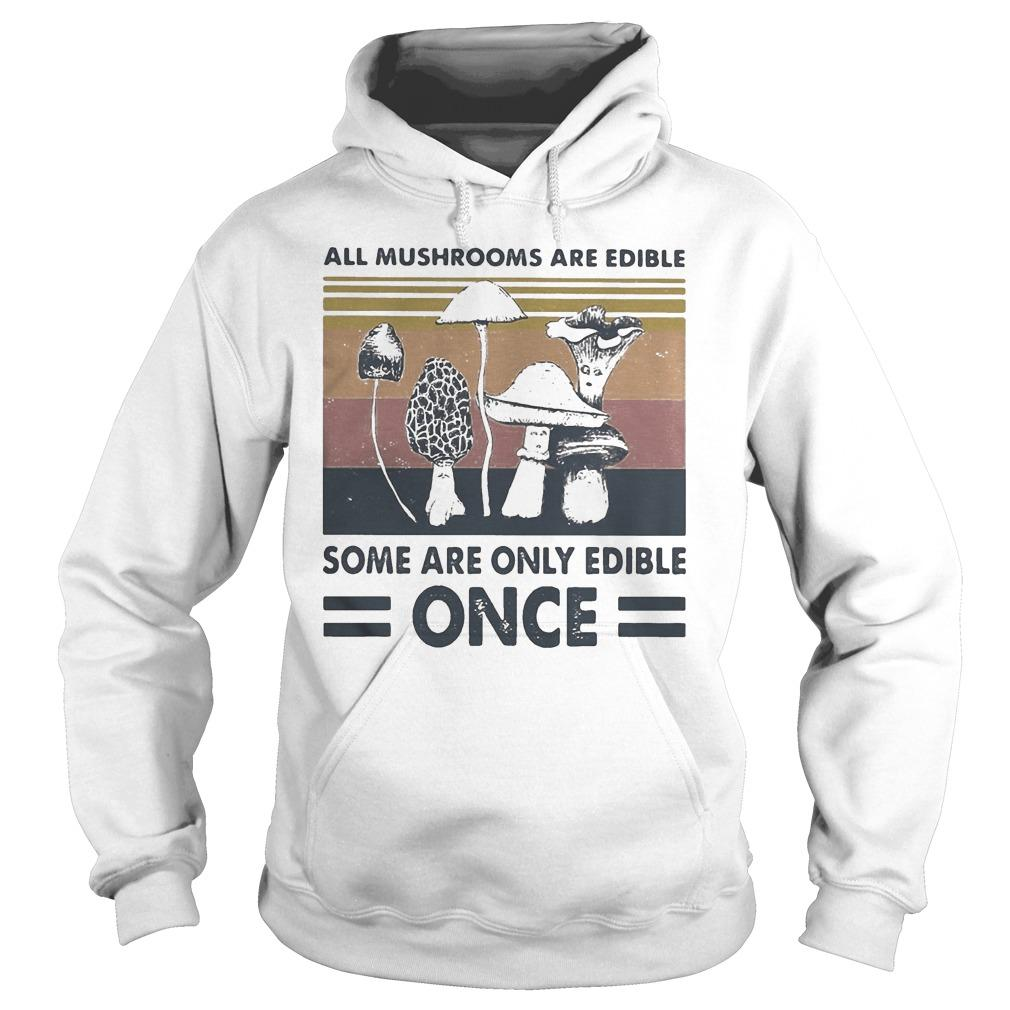 Vintage All Mushrooms Are Edible Some Are Only Edible Once Hoodie