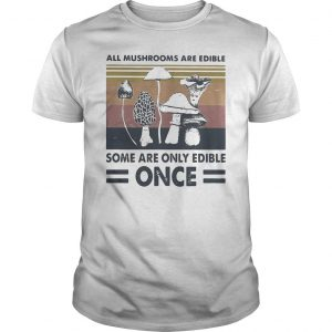 Vintage All Mushrooms Are Edible Some Are Only Edible Once Shirt