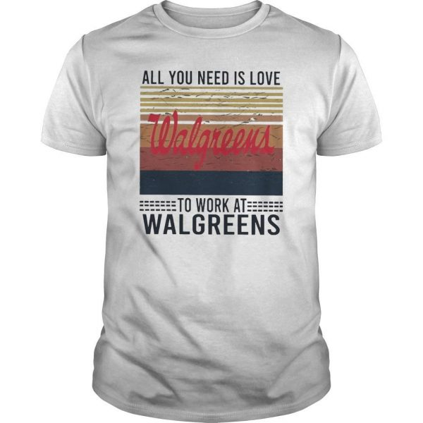 Vintage All You Need Is Love To Work At Walgreens Shirt