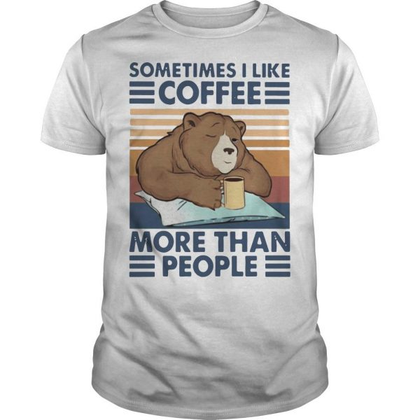 Vintage Bear Sometimes I Like Coffee More Than People Shirt