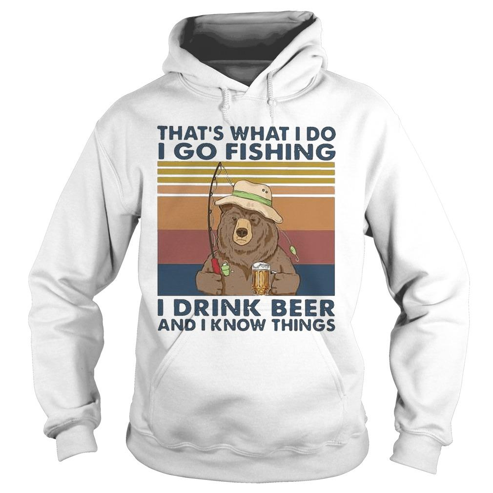Vintage Bear That's What I Do I Go Fishing I Drink Beer And I Know Things Hoodie