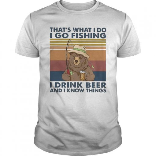 Vintage Bear That's What I Do I Go Fishing I Drink Beer And I Know Things Shirt