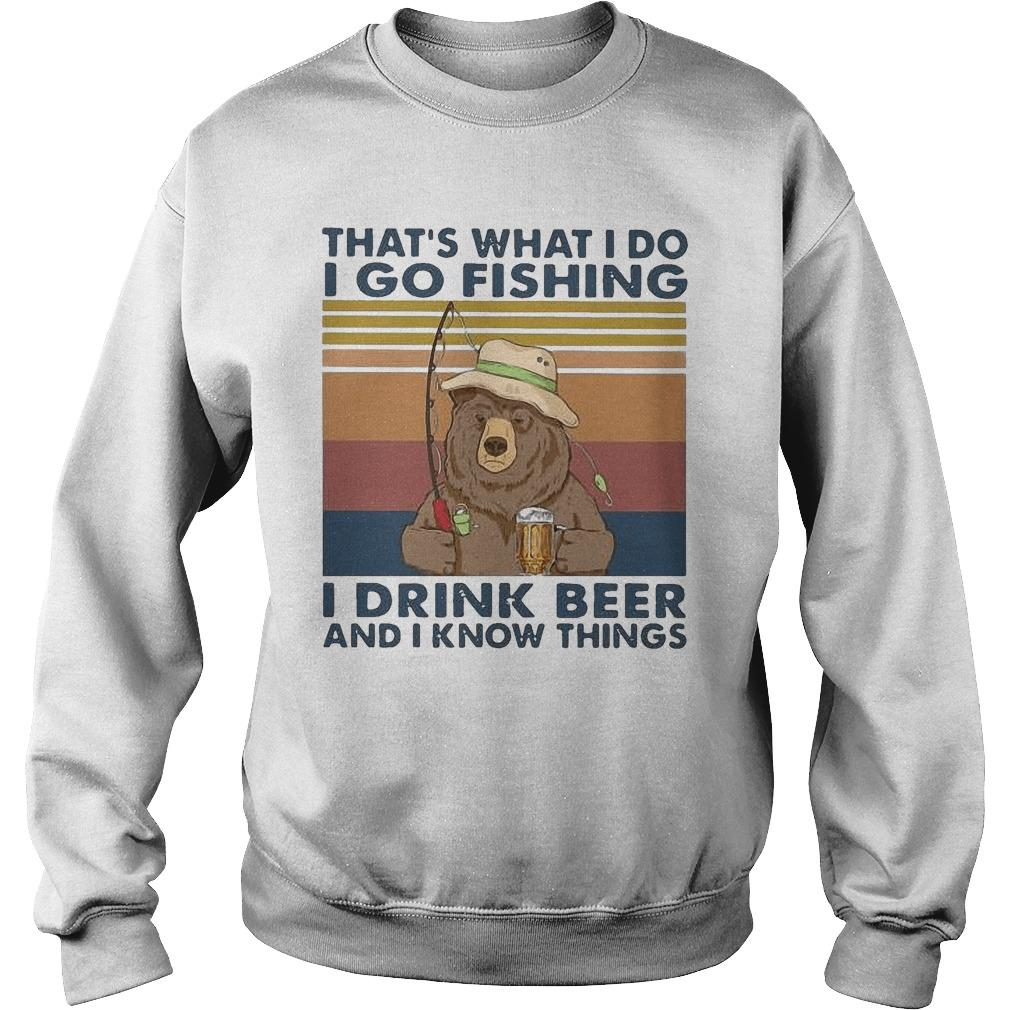 Vintage Bear That's What I Do I Go Fishing I Drink Beer And I Know Things Sweater