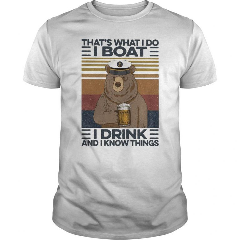 Vintage Bear That's What I Do I Boat I Drink And I Know Things Shirt
