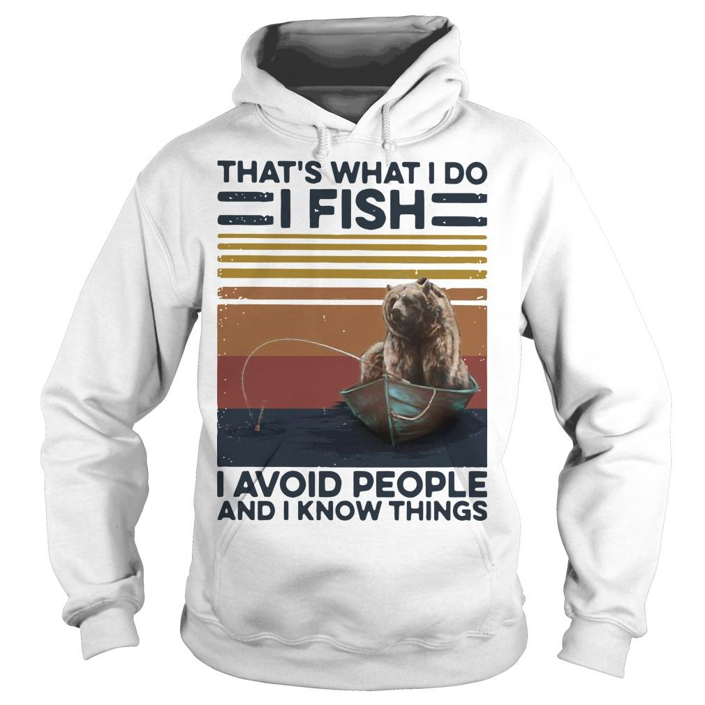 Vintage Bear That's What I Do I Fish I Avoid People And I Know Things Hoodie