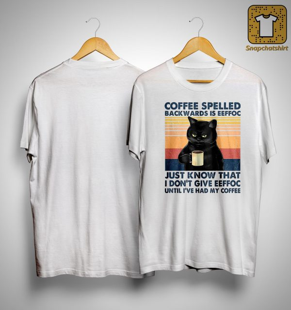 Vintage Cat Coffee Spelled Backwards Is Eeffoc Just Know That Shirt