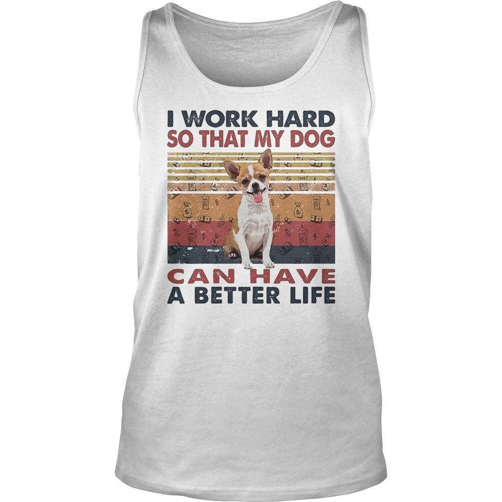 Vintage Chihuahua I Work Hard So That My Dog Can Have A Better Life Tank Top