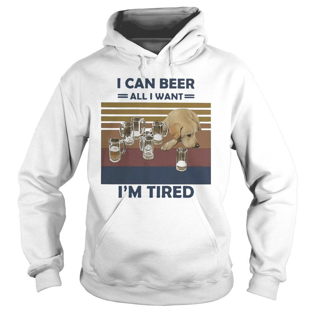 Vintage Dog I Can Beer All I Want I'm Tired Hoodie