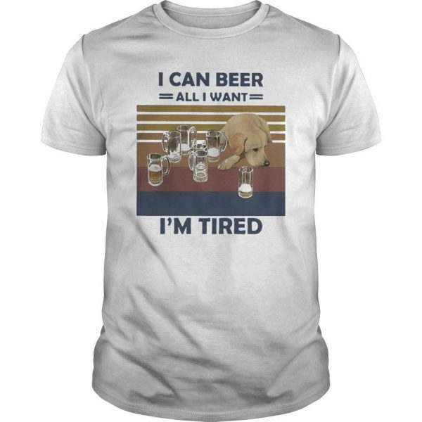 Vintage Dog I Can Beer All I Want I'm Tired Shirt