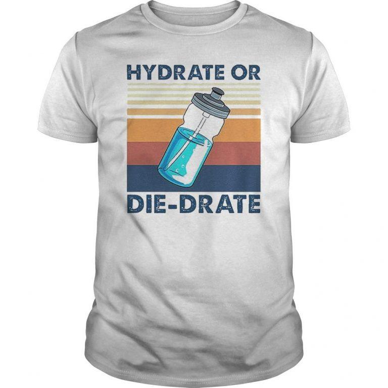 Vintage Hydrate Or Die Drate Shirt