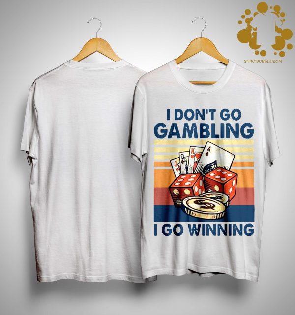 Vintage I Don't Go Gambling I Go Winning Shirt