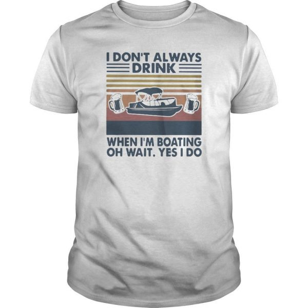 Vintage I Don't Always Drink When I'm Boating Oh Wait Yes I Do Shirt