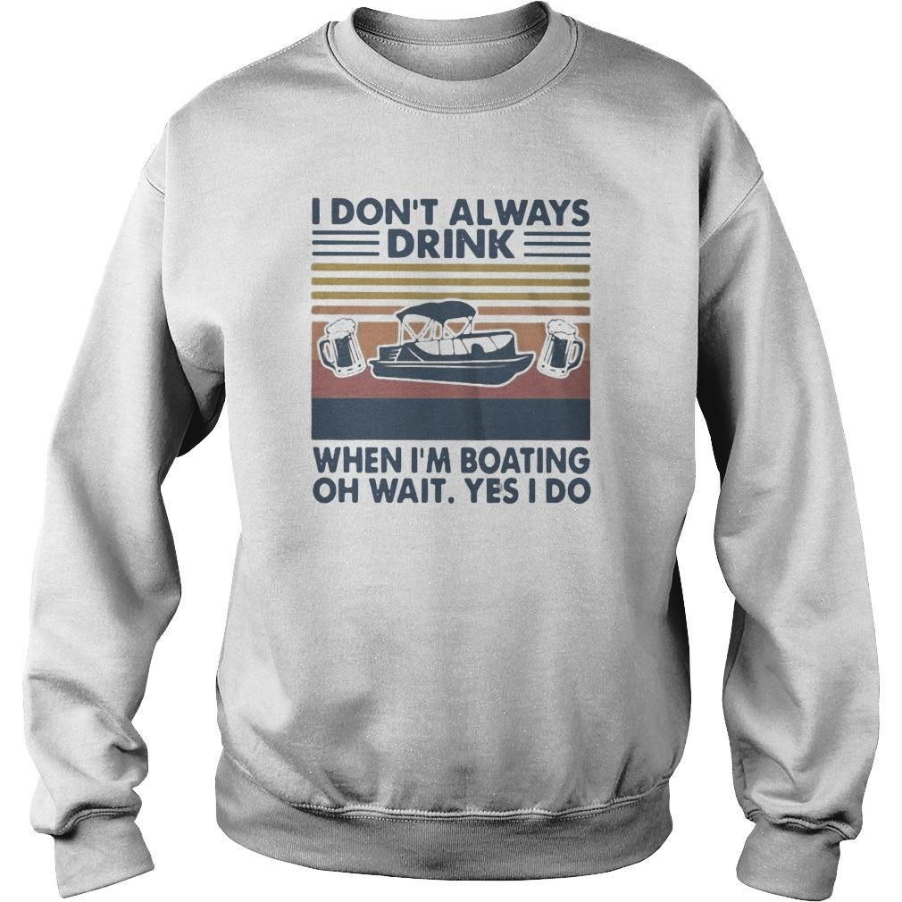 Vintage I Don't Always Drink When I'm Boating Oh Wait Yes I Do Sweater