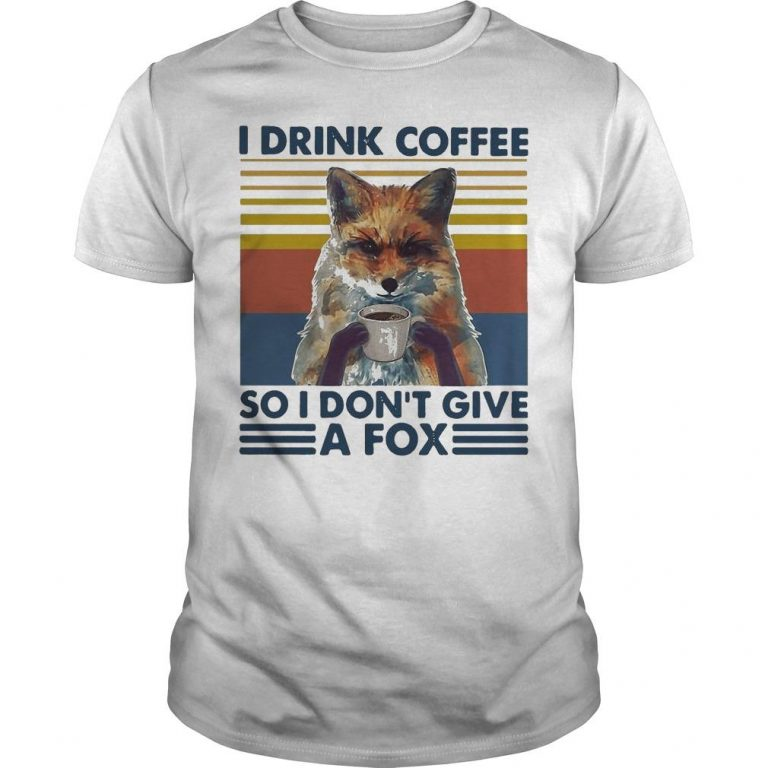 Vintage I Drink Coffee So I Don't Give A Fox Shirt