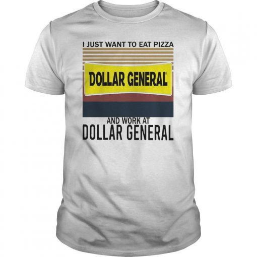 Vintage I Just Want To Eat Pizza Dollar General And Work At Dollar General Shirt