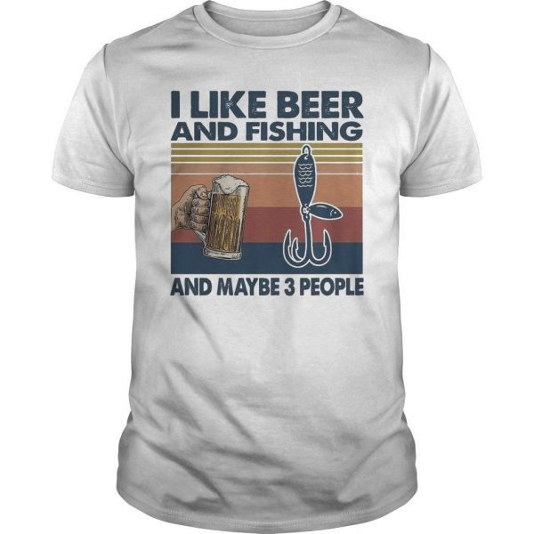 Vintage I Like Beer And Fishing And Maybe 3 People Shirt