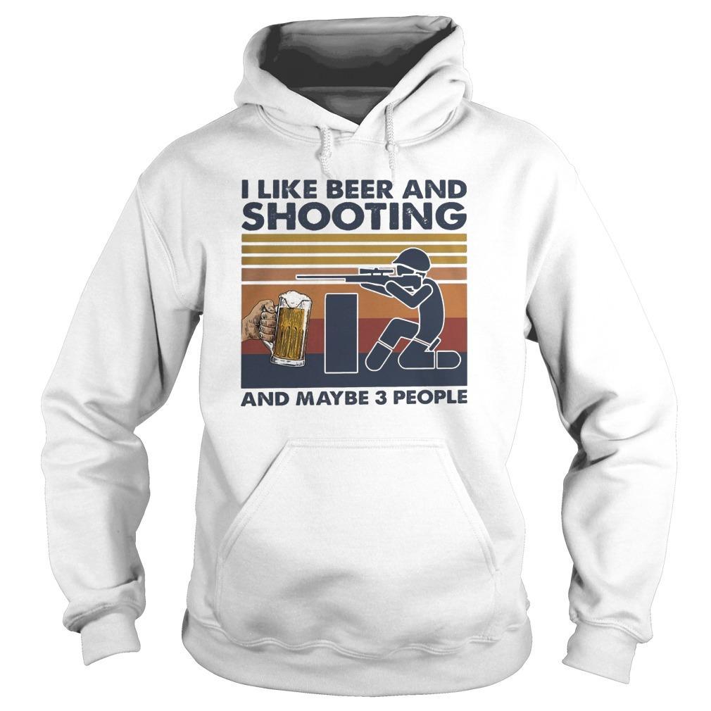 Vintage I Like Beer And Shooting And Maybe 3 People Hoodie