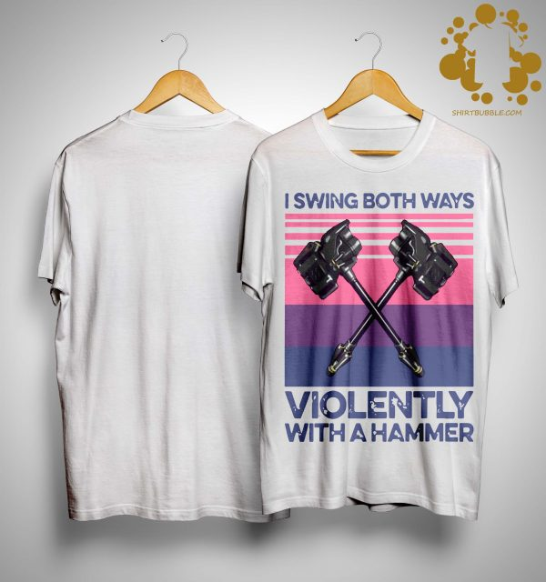 Vintage I Swing Both Ways Violently With A Hammer Shirt