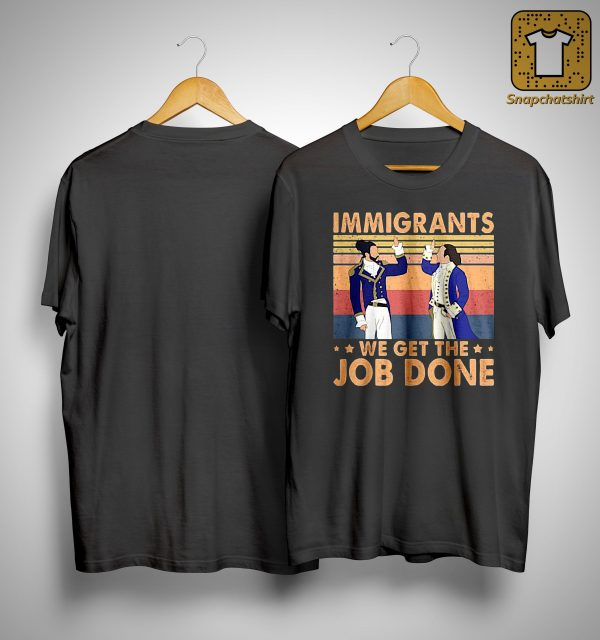 Vintage Immigrants We Get The Job Done Shirt