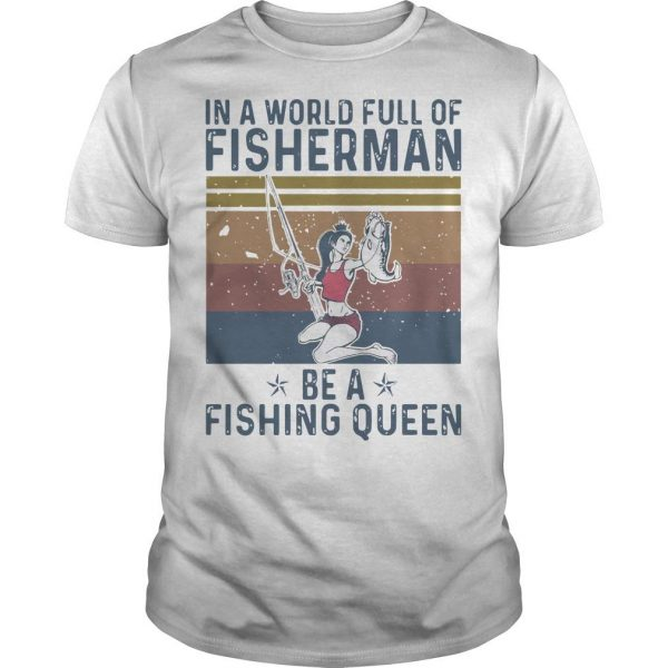 Vintage In A World Full Of Fisherman Be A Fishing Queen Shirt
