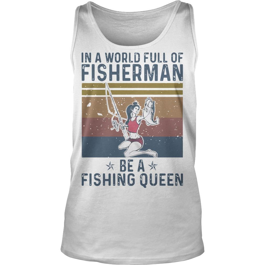 Vintage In A World Full Of Fisherman Be A Fishing Queen Tank Top