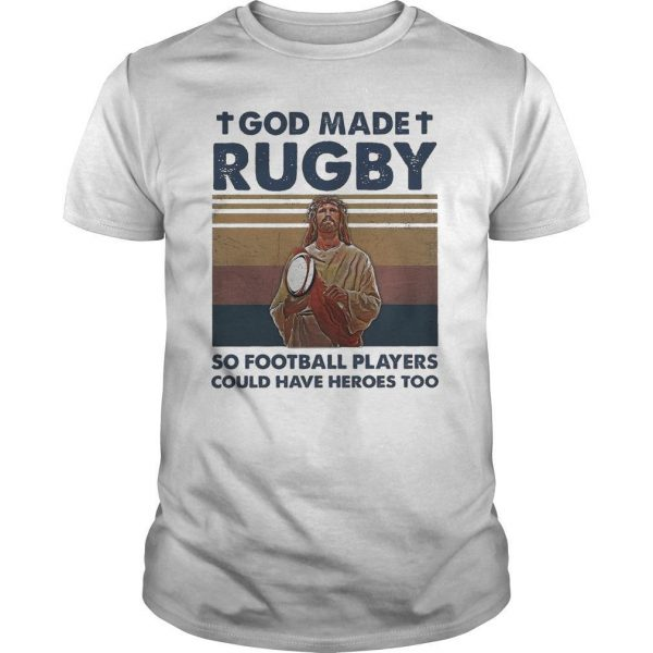 Vintage Jesus God Made Rugby So Football Players Could Have Heroes Too Shirt