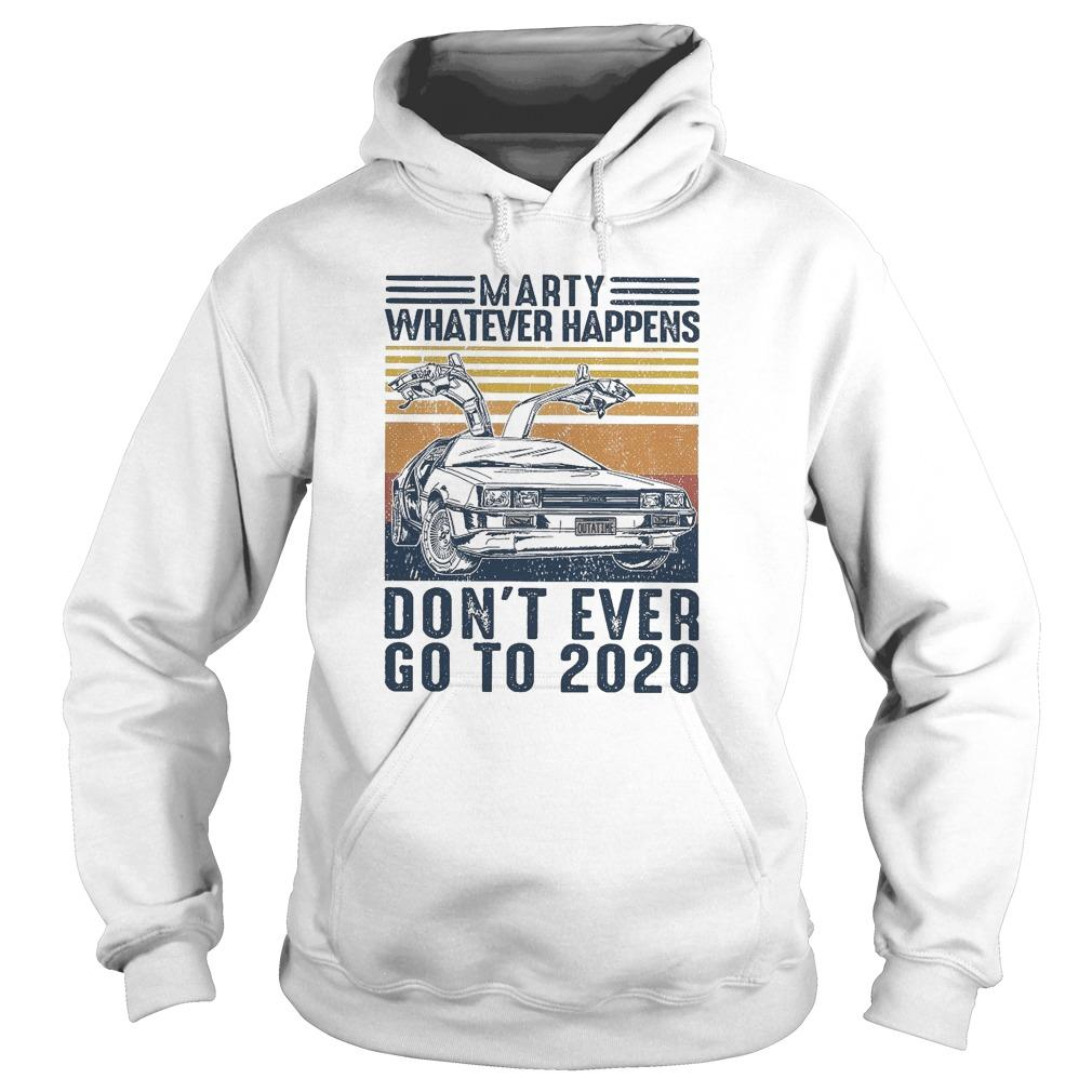 Vintage Marty Whatever Happens Don't Even Go 2020 Hoodie