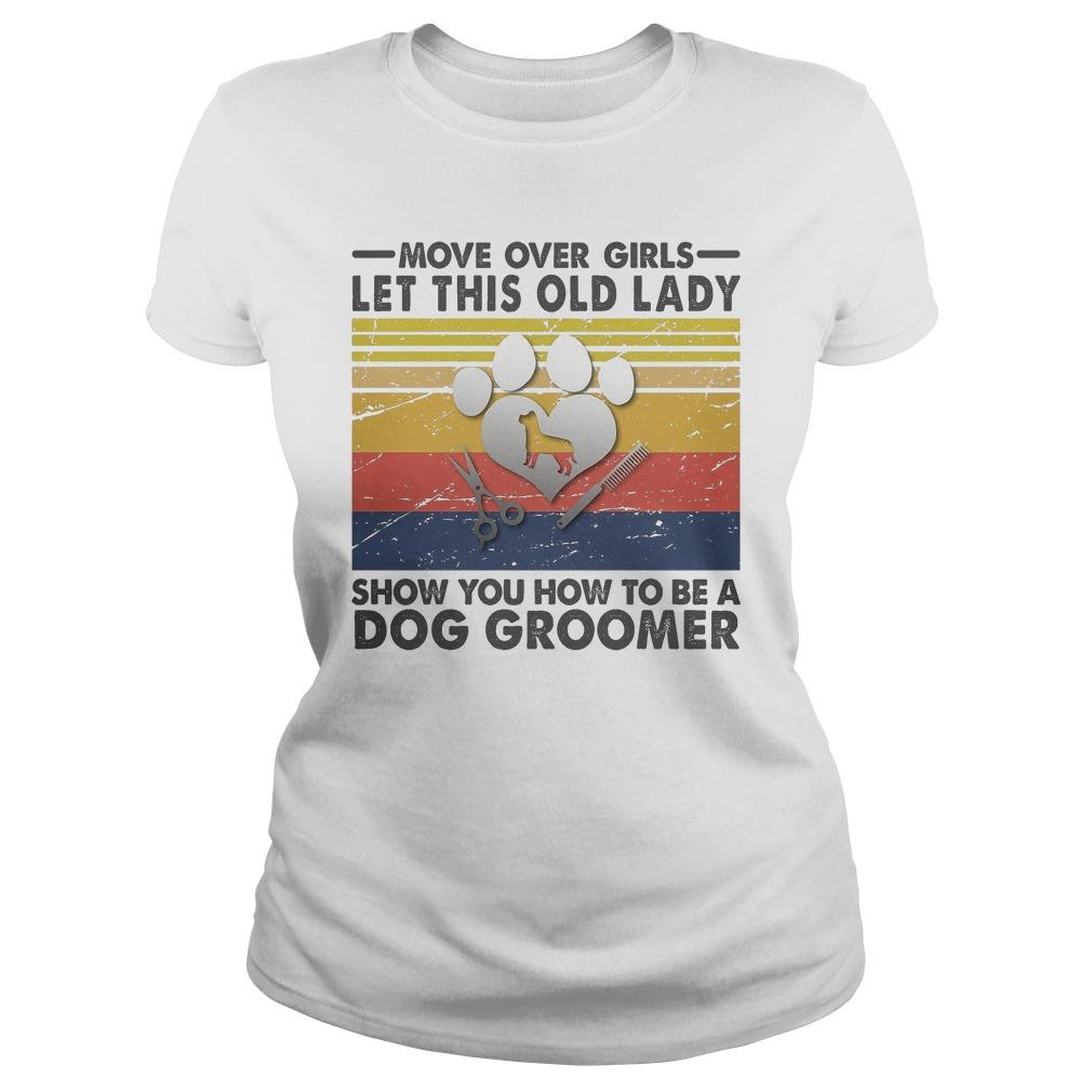 Vintage Move Over Girls Let This Old Lady Show You How To Be A Dog Groomer Longsleeve