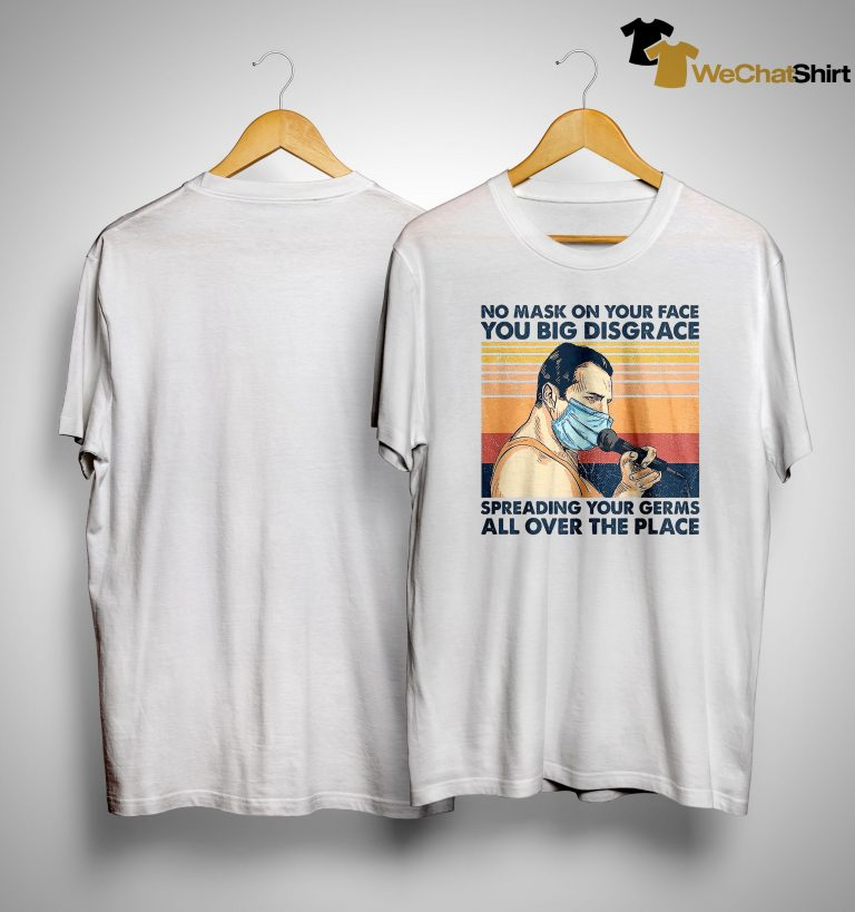 Vintage No Mask On Your Face You Big Disgrace Shirt