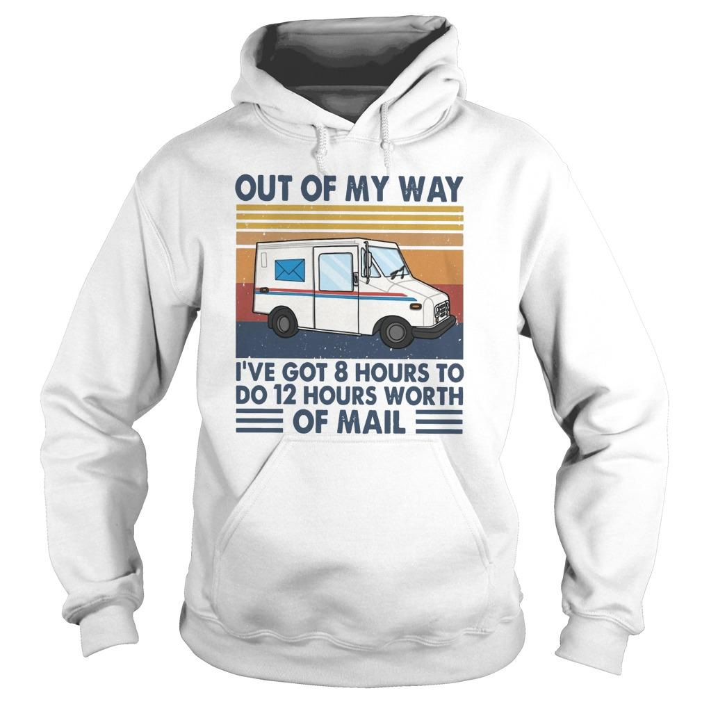 Vintage Out Of My Way I've Got 8 Hours To Do 12 Hours Worth Of Mail Hoodie