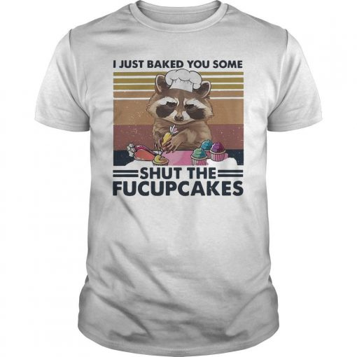 Vintage Raccoon I Just Baked You Some Shut The Fucupcakes Shirt