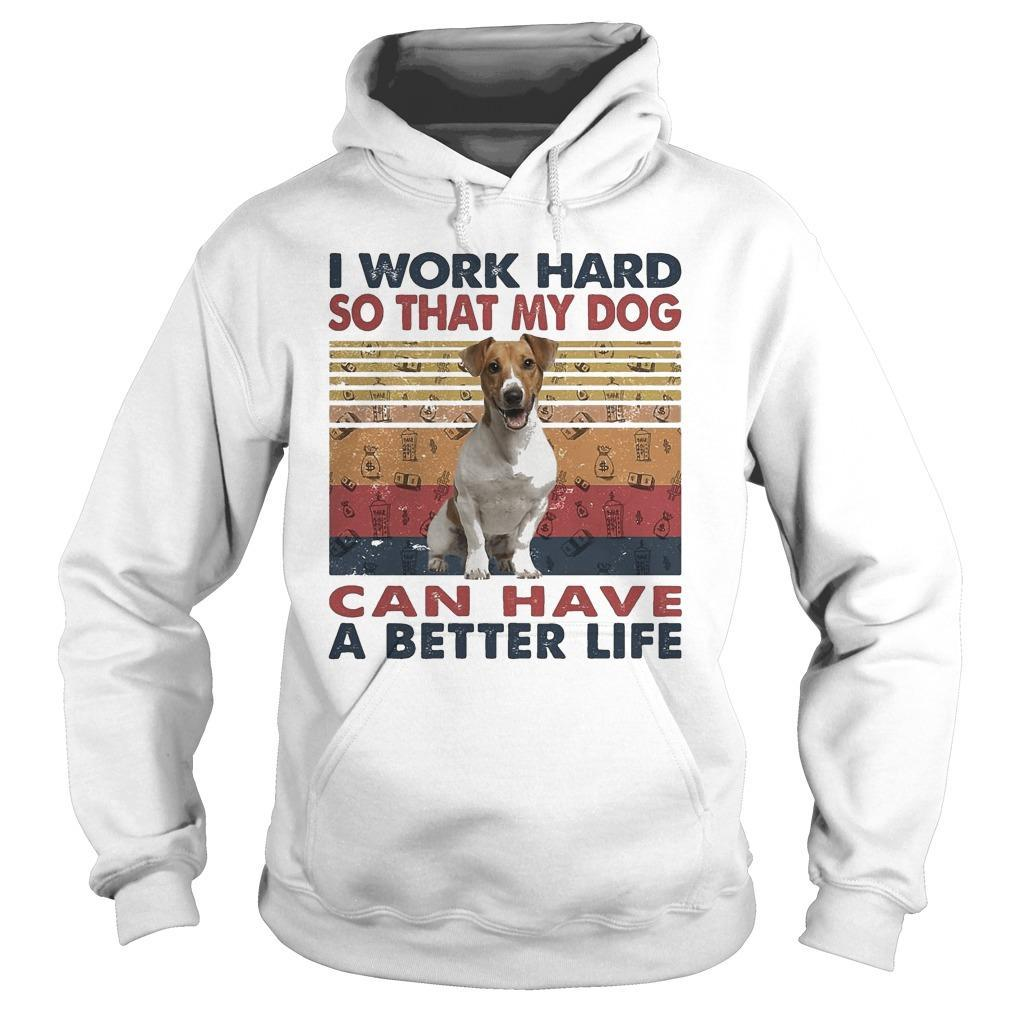 Vintage Russell Terrier I Work Hard So That My Dog Can Have A Better Life Hoodie