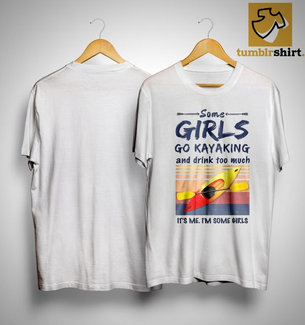Vintage Some Girls Go Kayaking And Drink Too Much It's Me Shirt