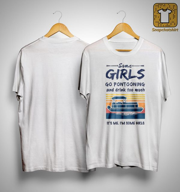 Vintage Some Girls Go Pontooning And Drink Too Much It's Me Shirt
