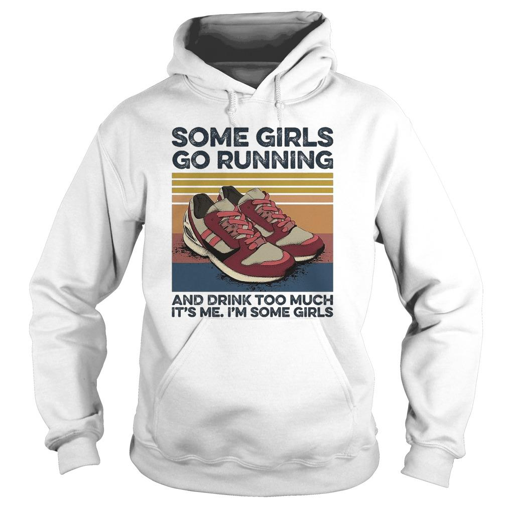 Vintage Some Girls Go Running And Drink Too Much It's Me Hoodie