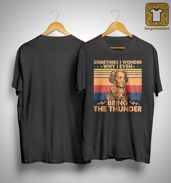 Vintage Sometimes I Wonder Why I Even Bring The Thunder Shirt