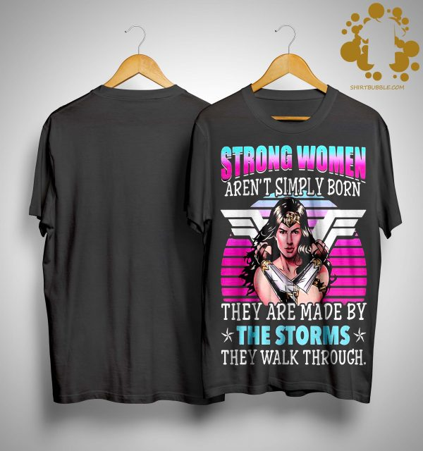 Vintage Strong Women Aren't Simply Born They Are Made By The Storms Shirt