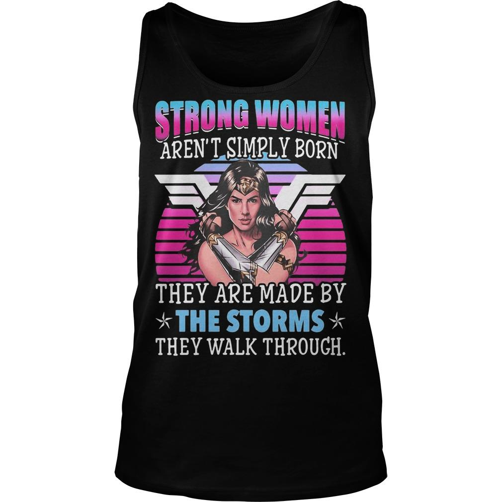 Vintage Strong Women Aren't Simply Born They Are Made By The Storms Tank Top