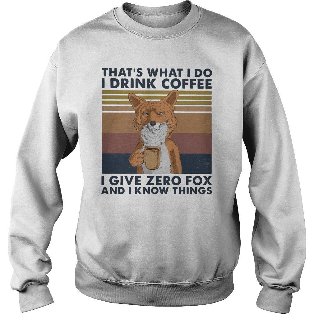 Vintage That's What I Do I Drink Coffee I Give Zero Fox And I Know Things Sweater