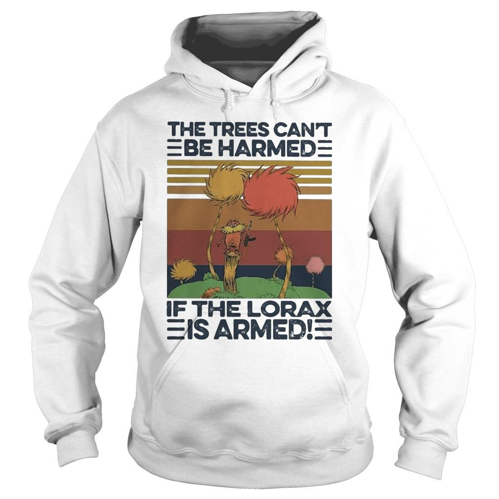 Vintage The Trees Can't Be Harmed If The Lorax Is Armed Hoodie
